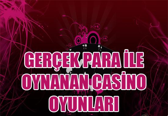 Gerçek para ile oynanan casino oyunları, Gerçek para ile casino oyunları oynamak, Gerçek paralı kolay casino oyunları